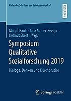 Symposium Qualitative Sozialforschung 2019: Dialoge, Denken und Durchbrueche (Hallesche Schriften zur Betriebswirtschaft, 35)