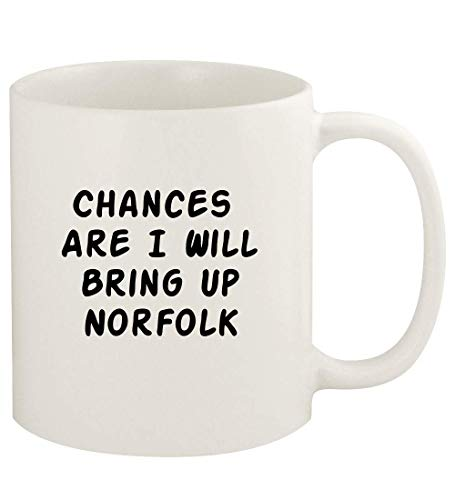 Chances Are I Will Bring Up NORFOLK - 11oz Ceramic White Coffee Mug Cup, White