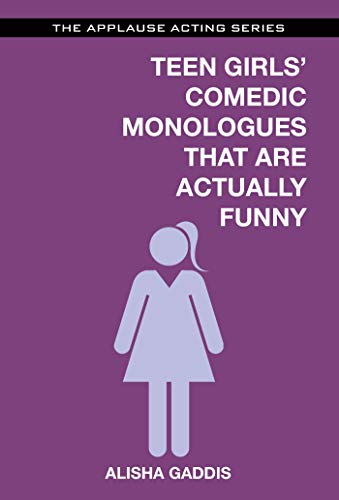 Teen Girls' Comedic Monologues That Are Actually Funny (Applause Acting Series)