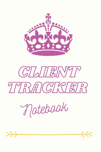 Client Tracker Notebook: The Client Tracker Notebook Help You Manage and Organized Your Client, Customer Profile.