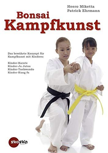 Bonsai-Kampfkunst: Das bewährte Konzept für Kinder-Karate, Kinder-Ju Jutsu, Kinder-Taekwondo