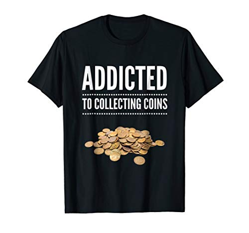 Funny Coin Lover Shirt Addicted to Collecting Coins TShirt