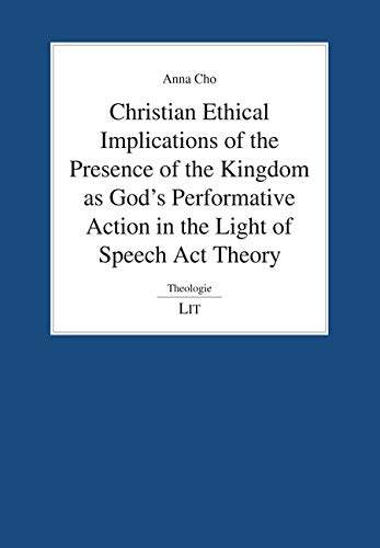 Christian Ethical Implications of the Presence of the Kingdom as God's Performative Action in the Light of Speech Act Theory (Theologie)