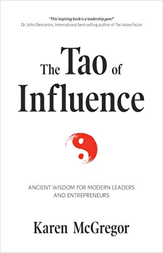 The Tao of Influence: Ancient Wisdom for Modern Leaders and Entrepreneurs