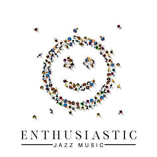 Enthusiastic Jazz Music. Listen to Jazz Full of Energy and Messages (Relax, Meditation, Inner Peace, New Beginning)