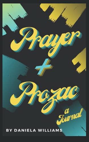 Prayer and Prozac: A Prayer and Mental Wellness Journal
