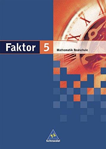 Faktor - Mathematik für Realschulen in Niedersachsen, Bremen, Hamburg und Schleswig-Holstein - Ausgabe 2005: Schülerband 5: Mathematik. Realschule