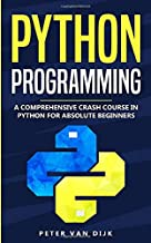 Python Programming: A Comprehensive Crash Course in Python Language for Absolute Beginners