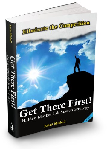 GET THERE FIRST! Hidden Market Job Search Strategy
