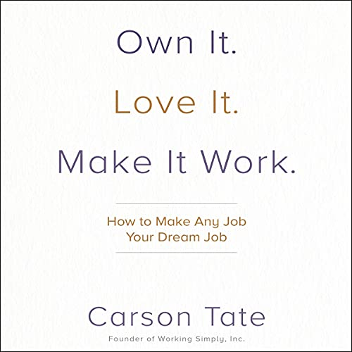 Own It. Love It. Make It Work. Audiobook By Carson Tate cover art