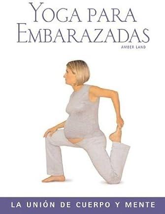 Yoga para embarazadas: La union de cuerpo y mente (Salud y bienestar series) by Amber Land (2003-09-01)