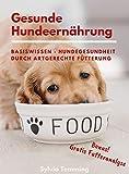 Gesunde Hundeernährung: BASISWISSEN - HUNDEGESUNDHEIT DURCH ARTGERECHTE FÜTTERUNG