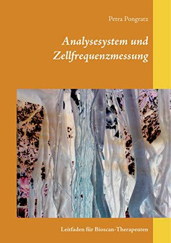 Analysesystem und Zellfrequenzmessung: Leitfaden für Bioscan-Therapeuten (German Edition)