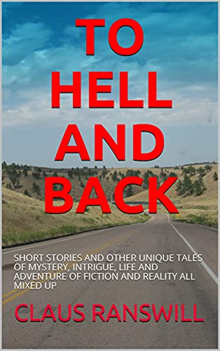 TO HELL AND BACK : SHORT STORIES AND OTHER UNIQUE TALES OF...