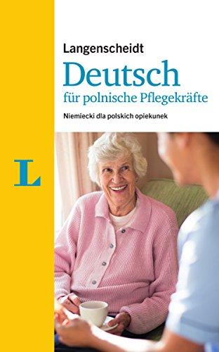 Langenscheidt Deutsch für polnische Pflegekräfte: Niemiecki dla polskich opiekunek (Langenscheidt Deutsch für Pflegekräfte)