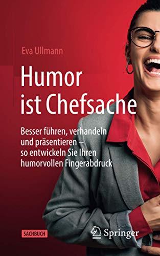 Humor ist Chefsache: Besser führen, verhandeln und präsentieren – so entwickeln Sie Ihren humorvollen Fingerabdruck
