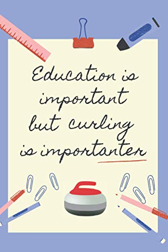 EDUCATION IS IMPORTANT BUT CURLING IS IMPORTANTER: BLANK LINED NOTEBOOK   NOTEPAD, DIARY, JOURNAL   GIFTS FOR CURLING LOVERS