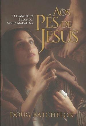 Aos Pés De Jesus - O Evangelho Segundo Maria Madalena