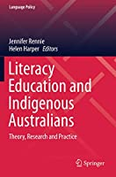 Literacy Education and Indigenous Australians: Theory, Research and Practice (Language Policy)