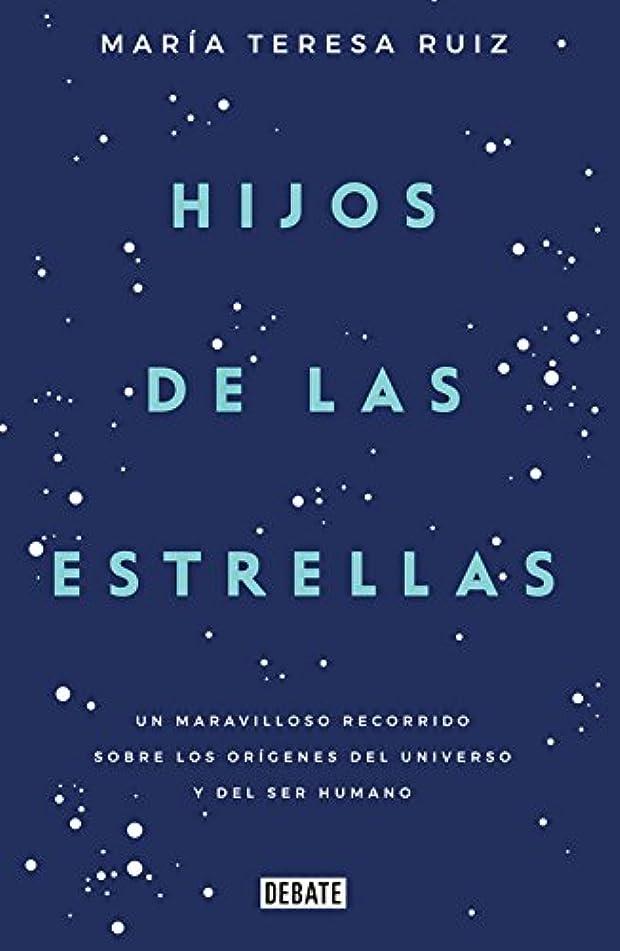 すり減るマイナス入場料Hijos de las estrellas: Un maravilloso recorrido sobre los orígenes del universo y del ser humano (Spanish Edition)