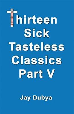 Thirteen Sick Tasteless Classics, Part V