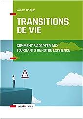 Les transitions de vie - Comment s'adapter aux tournants de notre existence - Comment s'adapter aux tournants de notre existence de William Bridges