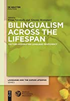Bilingualism Across the Lifespan: Factors Moderating Language Proficiency (Language and the Human Lifespan (Lhls))