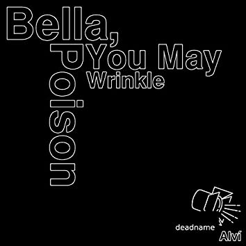 Bella, You May Poison Wrinkle
