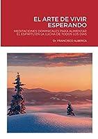 EL ARTE DE VIVIR ESPERANDO: AÑO LITURGICO A, MEDITACIONES DOMINICALES