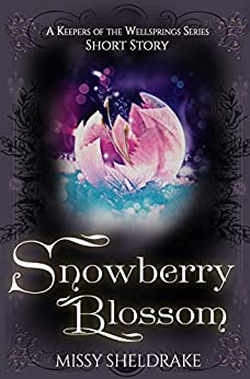 Snowberry Blossom: A Snowy Short Story (Keepers of the Wellsprings) by [Missy Sheldrake]