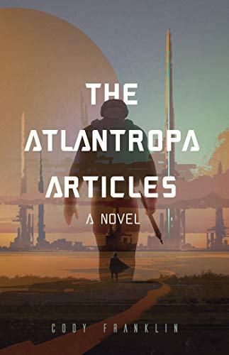 Franklin, C: The Atlantropa Articles: A Novel (for Fans of Harry Turtledove and the Divergent Series)