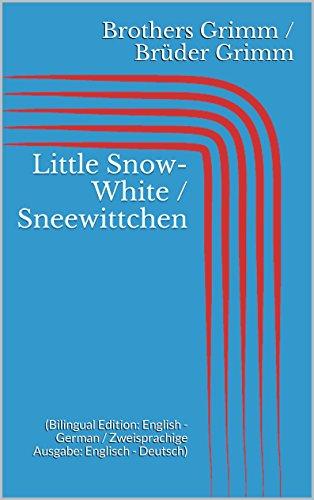 Little Snow-White / Sneewittchen (Bilingual Edition: English - German / Zweisprachige Ausgabe: Englisch - Deutsch) (English Edition)