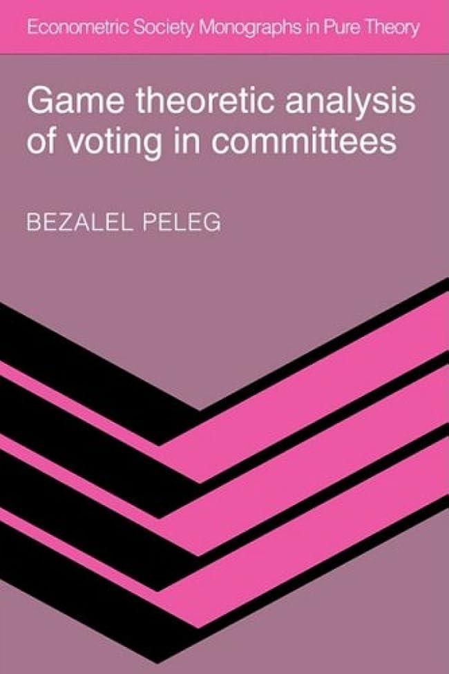 しがみつく完璧扱いやすいGame Theoretic Analysis of Voting in Committees (Econometric Society Monographs in Pure Theory)
