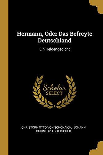 Hermann, Oder Das Befreyte Deutschland: Ein Heldengedicht