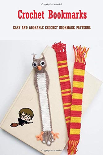 Crochet Bookmarks : Easy and Adorable Crochet Bookmark Patterns: DIY Bookmark Book