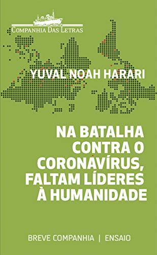 Na batalha contra o coronavírus, faltam líderes à humanidade (Breve Companhia) por [Yuval Noah Harari, Odorico Leal]
