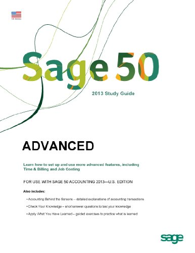 LEARN SAGE 50 2013 with Advanced Self-study Guides for Sage 50 Pro, Complete & Premium (For Use with Sage 50 Accounting 2013 - US Edition)