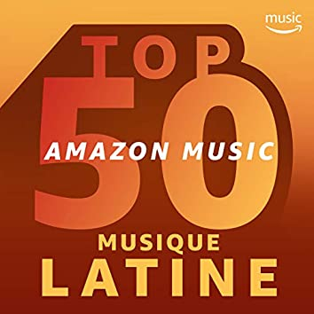 Top 50 Amazon Music : Latino