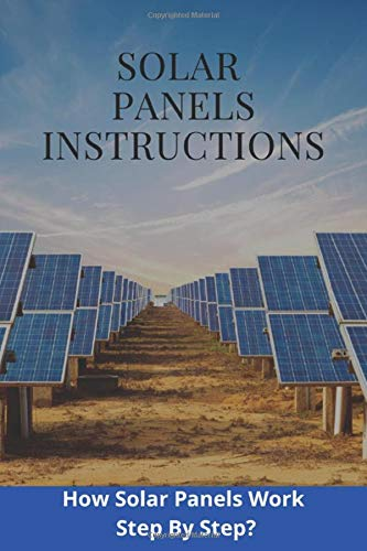 Solar Panels Instructions: How Solar Panels Work Step By Step?: Solar Panels Information
