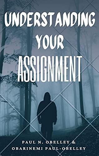 UNDERSTANDING YOUR ASSIGNMENT