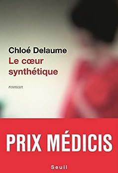 Le Coeur synthétique - Prix Médicis 2020 par [Chloé Delaume]