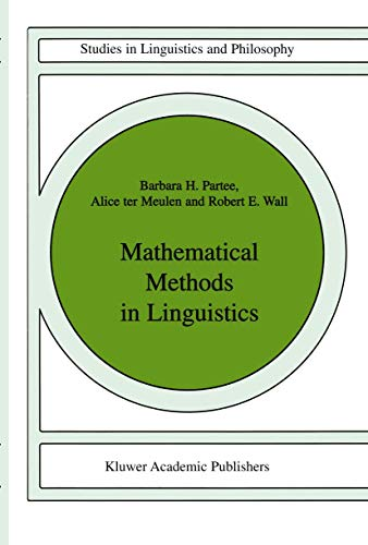 Mathematical Methods in Linguistics (Studies in Linguistics and Philosophy) (Studies in Linguistics and Philosophy (30))