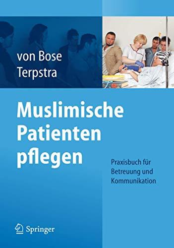 Muslimische Patienten pflegen: Praxisbuch für Betreuung und Kommunikation