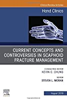 Current Concepts and Controversies in Scaphoid Fracture Management, An Issue of Hand Clinics (Volume 35-3) (The Clinics: Orthopedics, Volume 35-3)