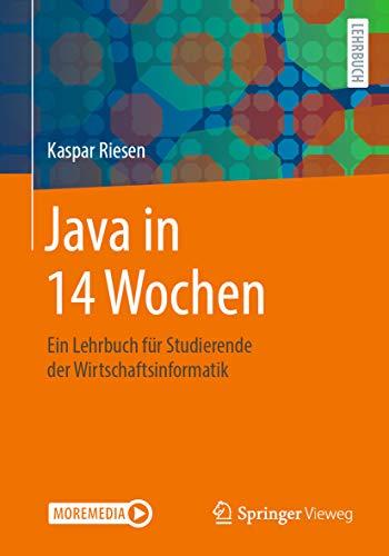 Java in 14 Wochen: Ein Lehrbuch für Studierende der Wirtschaftsinformatik