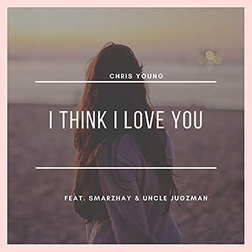 I Think I Love You (feat. Smarzhay & Uncle Jugzman)