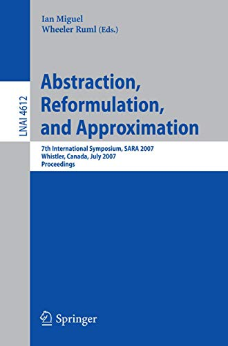 Abstraction, Reformulation, and Approximation: 7th International Symposium, SARA 2007, Whistler, Canada, July 18-21, 2007, Proceedings (Lecture Notes in Computer Science (4612), Band 4612)