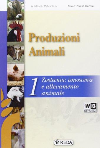 Corso di produzioni animali. Per gli Ist. tecnici e professionali. Con e-book. Con espansione online. Zootecnia, conoscenze e allevamento animale (Vol. 1)