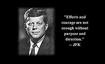 12x18 All Tin Aluminum Sign Famous Quote John F Kennedy's Famous Quote Effort and Courage are Not Enough Without Purpose and Direction