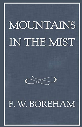 Mountains in the Mist (The F. W. Boreham Reprint Series)